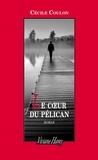 Cécile Coulon - Le coeur du pélican.
