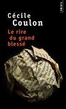 Cécile Coulon - Le rire du grand blessé.