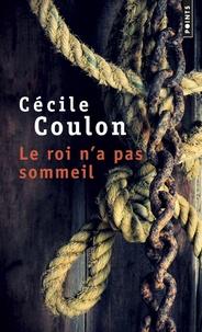 Cécile Coulon - Le roi n'a pas sommeil.