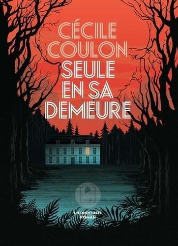 Seule en sa demeure de Cécile Coulon - Grand Format - Livre - Decitre