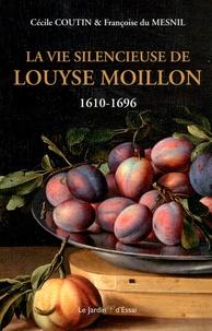 Cécile Coutin et Françoise Du Mesnil - La vie silencieuse de Louyse Moillon (1610-1696).