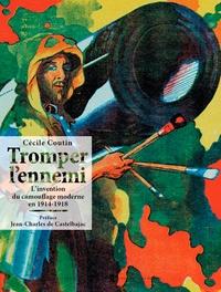 Cécile Coutin - Tromper l'ennemi - L'invention du camouflage moderne en 1914-1918.