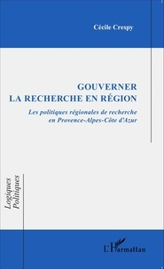 Cécile Crespy - Gouverner la recherche en région - Les politiques régionales de recherche en Provence-Alpes-Côte d'Azur.