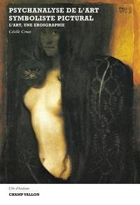 Cécile Croce - Psychanalyse de l'art symboliste pictural - L'art, une érosgraphie.
