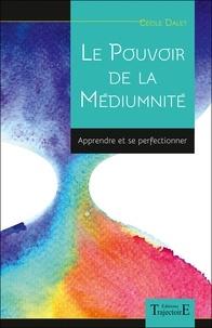 Cécile Dalet - Le pouvoir de la médiumnité - Apprendre et se perfectionner.