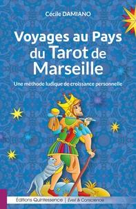 Cécile Damiano - Voyages au pays du tarot de Marseille - Une méthode ludique de croissance personnelle.