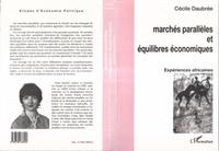 Cécile Daubrée - Marchés parallèles et équilibres économiques - Expériences africaines.