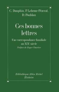 Cécile Dauphin et Pierrette Lebrun-Pezerat - Ces bonnes lettres - Une correspondance familiale au XIXe siècle.