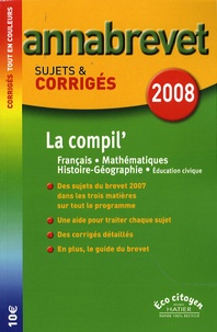 La compil' Français-Mathématiques-Histoire-Géographie Brevet- Sujets et corrigés - Cécile de Cazanove |