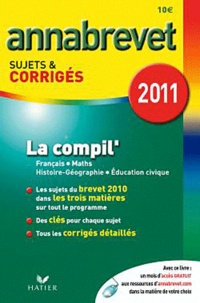 Cécile de Cazenove et Antonia Gasquez - La compil' Français, Mathématiques, Histoire-Géographie-Education civique - Sujets et corrigés 2011.
