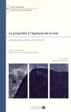 Cécile de Cet Bertin et Jean Boncoeur - La propriété à l'épreuve de la mer - Actes du colloque de Brest, 2-3 juillet 2015.