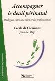 Cécile de Clermont et Jeanne Rey - Accompagner le deuil périnatal - Dialogues entre une mère et des professionnels.