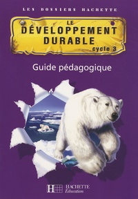 Cécile De Ram et Xavier Knowles - Le développement durable cycle 3 - Guide pédagogique.