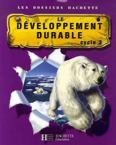 Cécile De Ram et Xavier Knowles - Le développement durable - Cycle 3.