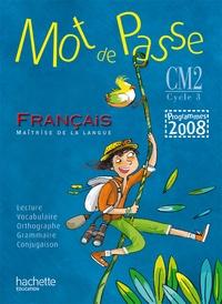 Cécile De Ram et Xavier Knowles - Mot de Passe Français CM2 Cycle 3 - Programme 2008.