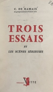 Cécile de Ramaix - Trois essais et les scènes sérieuses.