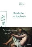 Cecile Debayle - Baudelaire et Apollonie - Le rendez-vous charnel.