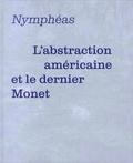 Cécile Debray et Valérie Loth - Nymphéas - L'abstraction américaine et le dernier Monet.
