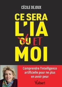 Cécile Dejoux - Ce sera l'IA ou/et moi - Comprendre l'intelligence artificielle pour ne plus en avoir peur.