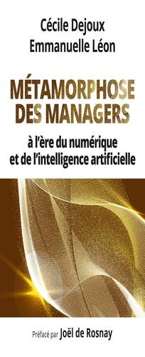 Métamorphose des managers. A l'ère du numérique et de l'intelligence artificielle