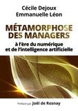 Cécile Dejoux et Emmanuelle Léon - Métamorphose des managers - A l'ère du numérique et de l'intelligence artificielle.