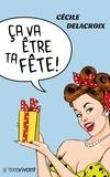 Cécile Delacroix - Ça va être ta fête ! - Nouvelles humoristiques.