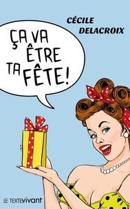 Cécile Delacroix - Ca va être ta fête !.