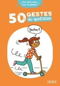 Cécile Desprairies et Clémence Lallemand - 50 gestes du quotidien.