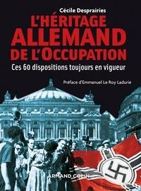 Cécile Desprairies - L'héritage allemand de l'Occupation - Ces 60 dispositions toujours en vigueur.