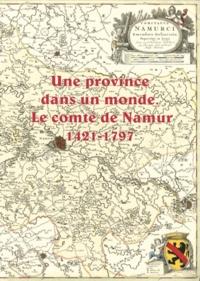 Cécile Douxchamps-Lefèvre - Une province dans un monde - Le comté de Namur (1421-1797).