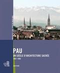 Cécile Dufau et Claude Laroche - Pau, un siècle d'architecture sacrée - 1801-1905.
