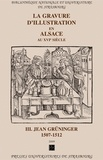 Cécile Dupeux et Jacqueline Lévy - La gravure d'illustration en Alsace au 16e siècle - Tome 3, Jean Grüninger 1507-1512.