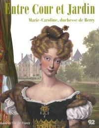 Cécile Dupont-Logié - Entre Cour et Jardin - Marie-Caroline, duchesse de Berry.