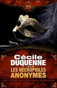 Cécile Duquenne - L'Étrange Cas du docteur Ravna et de monsieur Gray - Les Nécrophiles anonymes, T2.