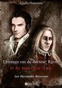 Cécile Duquenne - Les nécrophiles anonymes Tome 2 : L'étrange cas du docteur Ravna et de monsieur Gray.