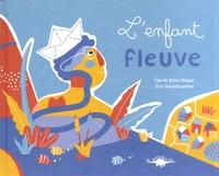 Cécile Elma Roger et Eve Gentilhomme - L'enfant fleuve.