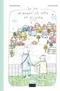 Cécile Elma Roger et Louise de Contes - Le jour où maman est sortie en pyjama.