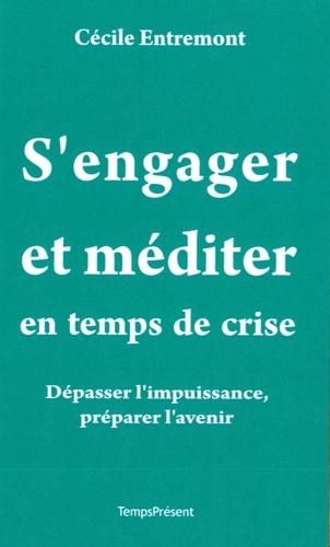 Cécile Entremont - S'engager et méditer en temps de crise - Dépasser l'impuissance, préparer l'avenir.