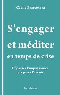 Cécile Entremont et Marine Dupuich - S'engager et méditer en temps de crise - Dépasser l'impuissance, préparer l'avenir.