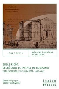Cécile Folschweiller - Emile Picot, secrétaire du prince de Roumanie - Correspondance de Bucarest, 1866-1867.