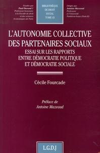 Cécile Fourcade - L'autonomie collective des partenaires sociaux - Essai sur les rapports entre démocratie politique et démocratie sociale.