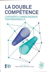 Cécile Frankart et Valérie Pham-Trong - La double compétence - L'antidote à l'obsolescence professionnelle.