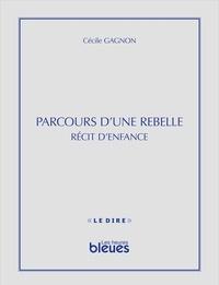 Cécile Gagnon - Parcours d'une rebelle - Récit d'enfance.