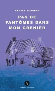 Cécile Gagnon - Pas de fantômes dans mon grenier.