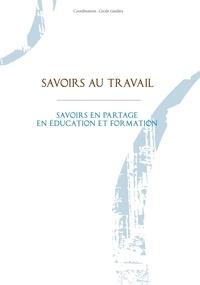 Cécile Gardiès - Savoirs au travail - Savoirs en partage en éducation et formation.