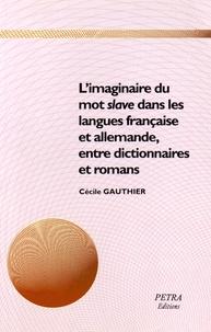 """Cécile Gauthier - L'imaginaire du mot """"slave"""" dans les langues française et allemande, entre dictionnaires et romans."""