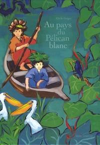 Cécile Geiger - Au pays du Pélican blanc.