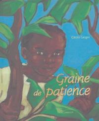 Cécile Geiger - Graine de patience.
