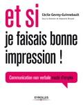 Cécile Gevrey-Guinnebault - Et si je faisais bonne impression ! - Communication non verbale mode d'emploi.