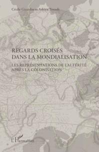 Cécile Girardin et Arkiya Touadi - Regards croisés dans la mondialisation - La représentation de l'altérité après la colonisation.
